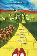 Follow the Yellow Brick Road: How to Change for the Better When Life Gives you Its Worst.